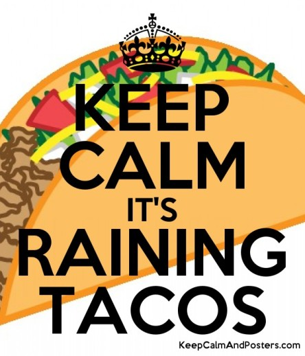 keep_calm_its_raining_tacos-crimeshop